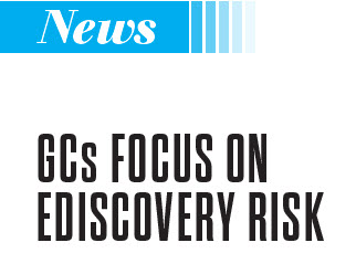 pg57 GCs focus on eDiscovery Risk